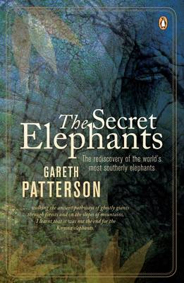 The Secret Elephants: The Rediscovery of the Worlds Most Southerly Elephants