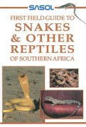Sasol First Field Guide to Snakes & Other Reptiles of Southern Africa